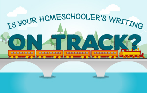Is Your Homeschooler's Writing on Track?